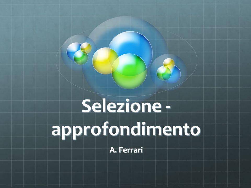 Selezione - approfondimento A. Ferrari
