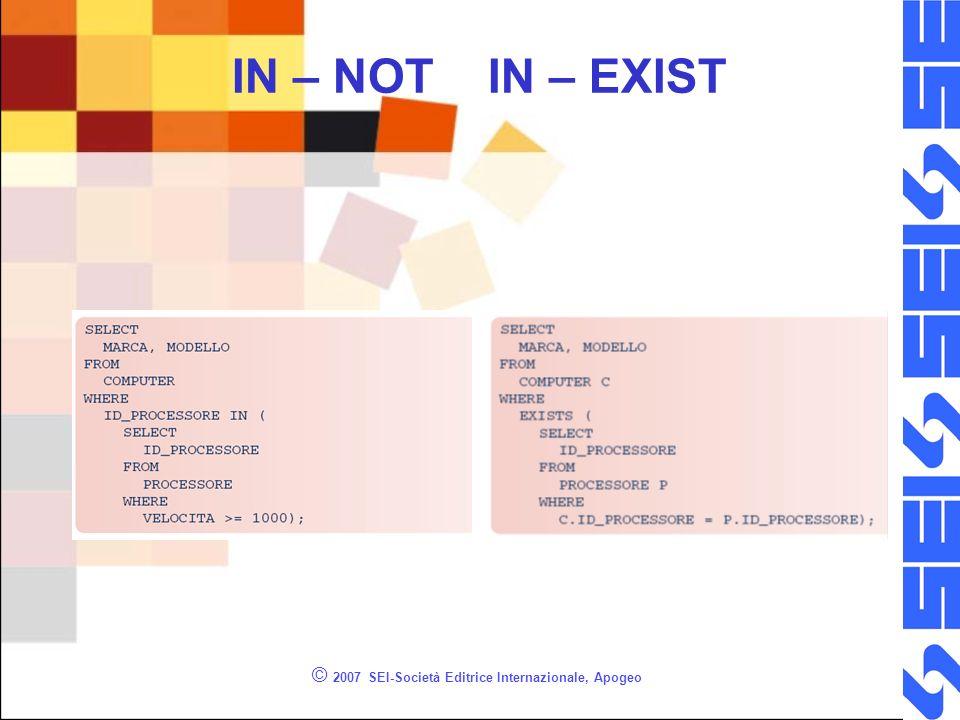 © 2007 SEI-Società Editrice Internazionale, Apogeo IN – NOT IN – EXIST