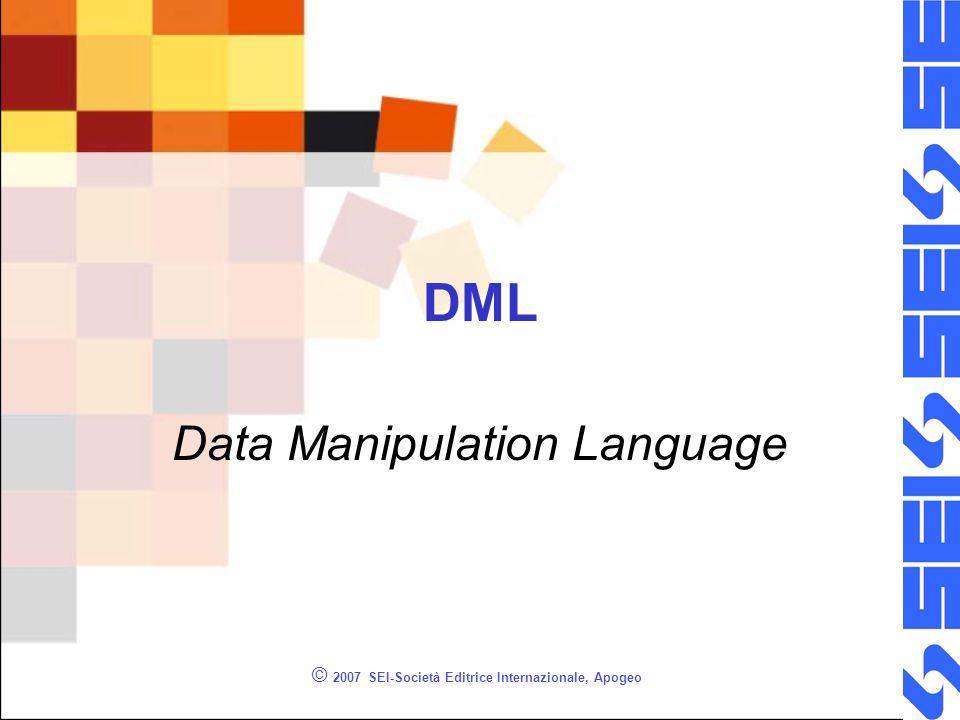 © 2007 SEI-Società Editrice Internazionale, Apogeo DML Data Manipulation Language