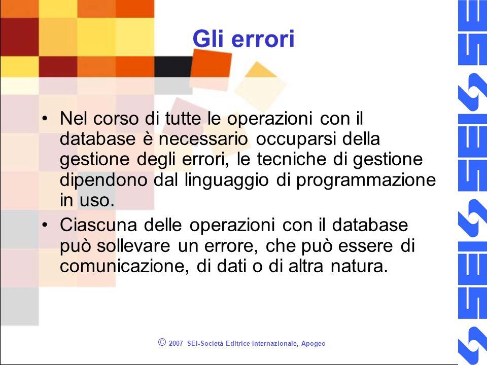 © 2007 SEI-Società Editrice Internazionale, Apogeo Gli errori Nel corso di tutte le operazioni con il database è necessario occuparsi della gestione d