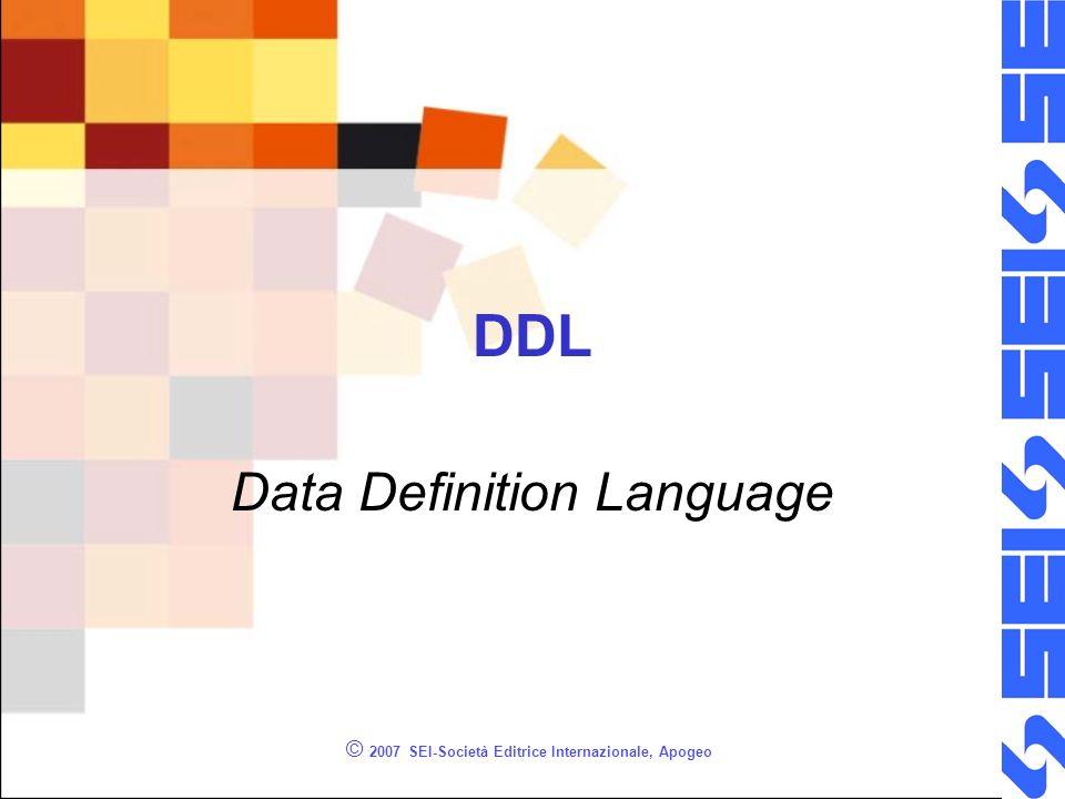 © 2007 SEI-Società Editrice Internazionale, Apogeo DDL Data Definition Language