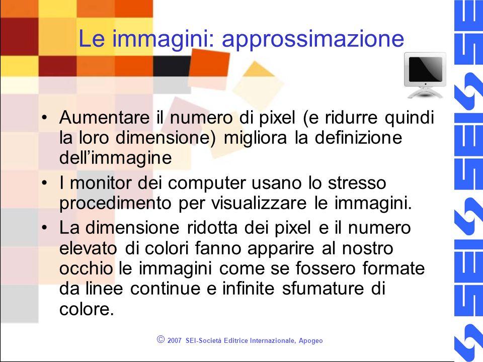 © 2007 SEI-Società Editrice Internazionale, Apogeo Le immagini: approssimazione Aumentare il numero di pixel (e ridurre quindi la loro dimensione) mig