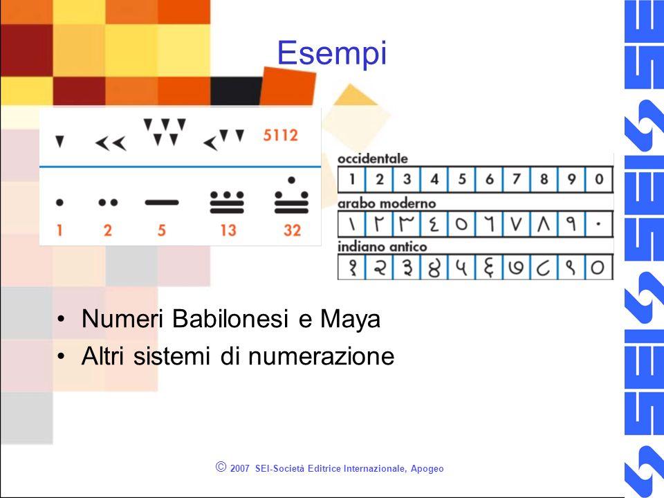 © 2007 SEI-Società Editrice Internazionale, Apogeo Esempi Numeri Babilonesi e Maya Altri sistemi di numerazione