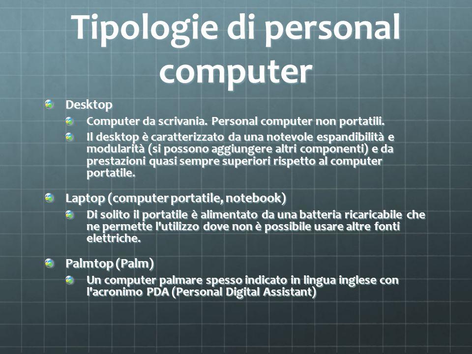 Tipologie di personal computer Desktop Computer da scrivania. Personal computer non portatili. Il desktop è caratterizzato da una notevole espandibili