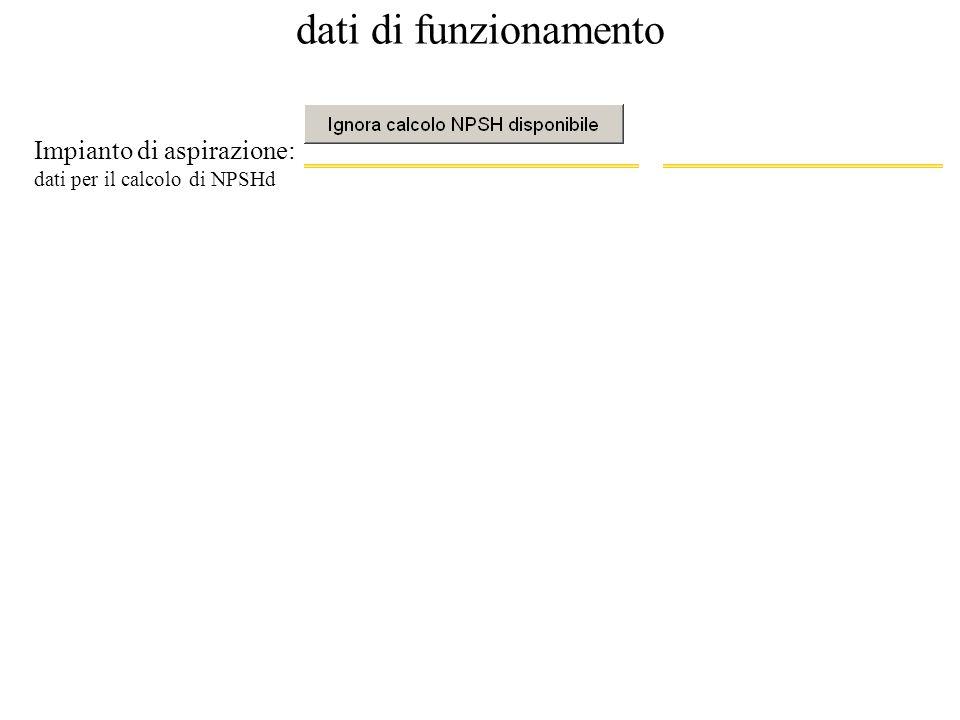 dati di funzionamento Impianto di aspirazione: dati per il calcolo di NPSHd