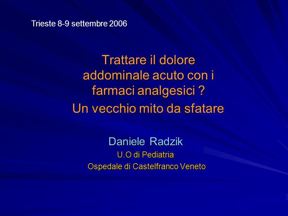 Trattare il dolore addominale acuto con i farmaci analgesici ? Daniele Radzik U.O di Pediatria Ospedale di Castelfranco Veneto Ospedale di Castelfranc