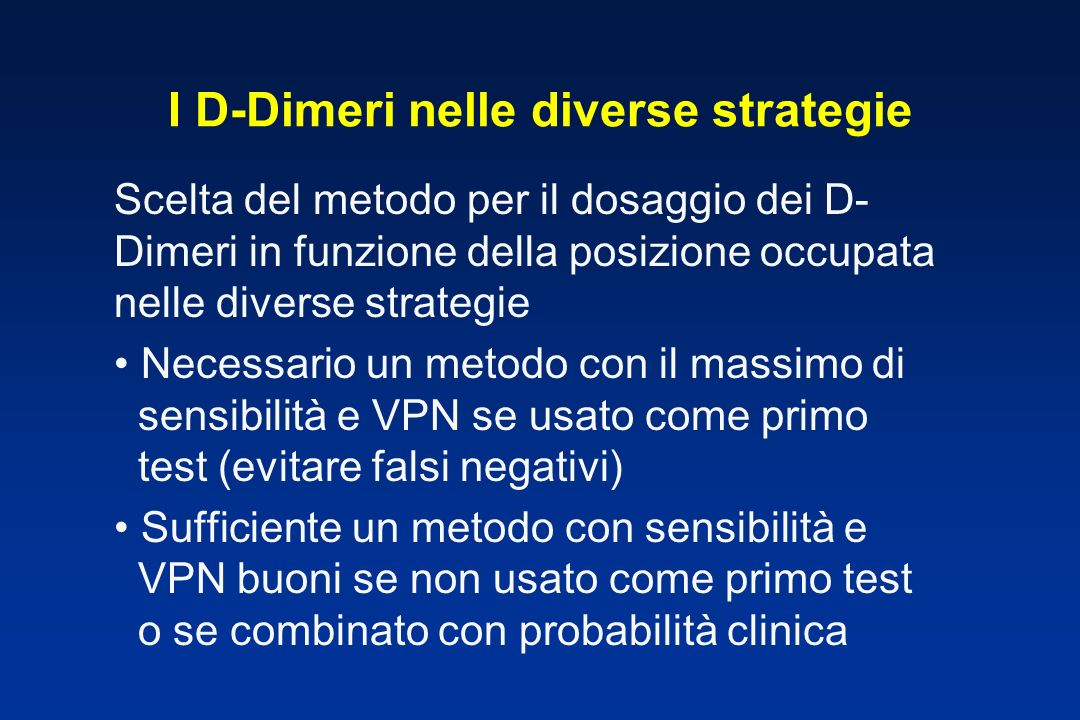 I D-Dimeri nelle diverse strategie Scelta del metodo per il dosaggio dei D- Dimeri in funzione della posizione occupata nelle diverse strategie Necess