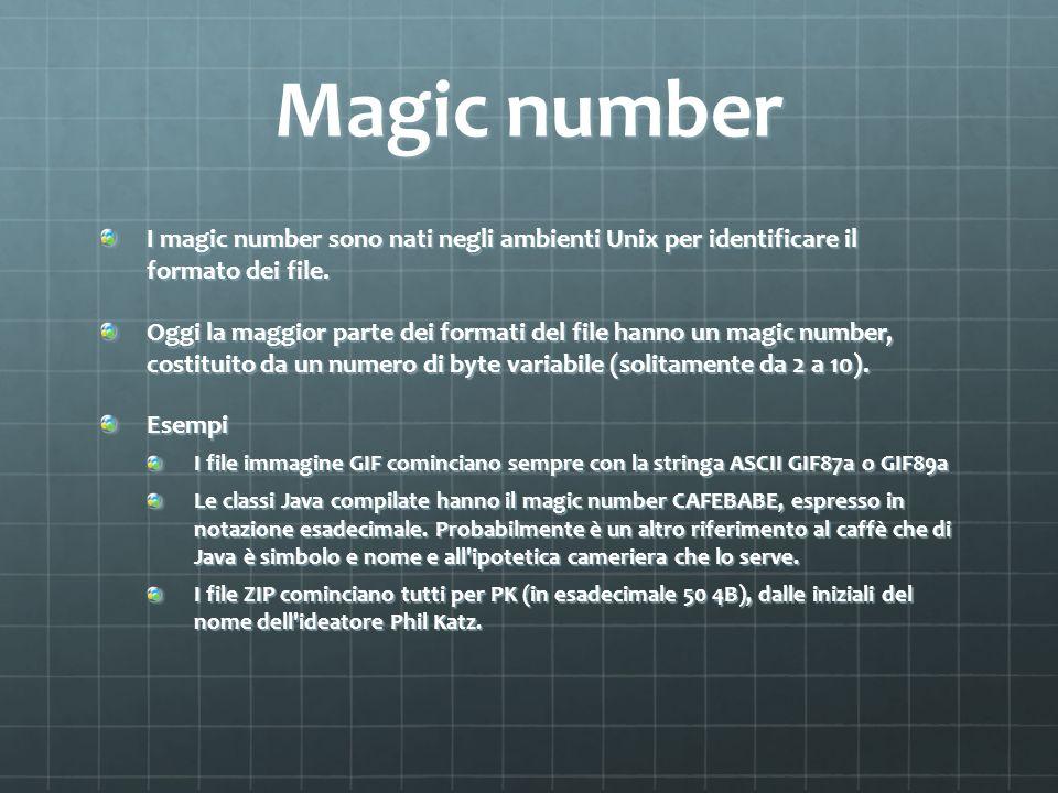Magic number I magic number sono nati negli ambienti Unix per identificare il formato dei file. Oggi la maggior parte dei formati del file hanno un ma