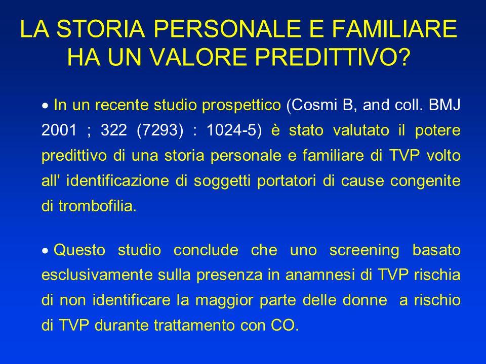 LA STORIA PERSONALE E FAMILIARE HA UN VALORE PREDITTIVO? In un recente studio prospettico ( Cosmi B, and coll. BMJ 2001 ; 322 (7293) : 1024-5) è stato