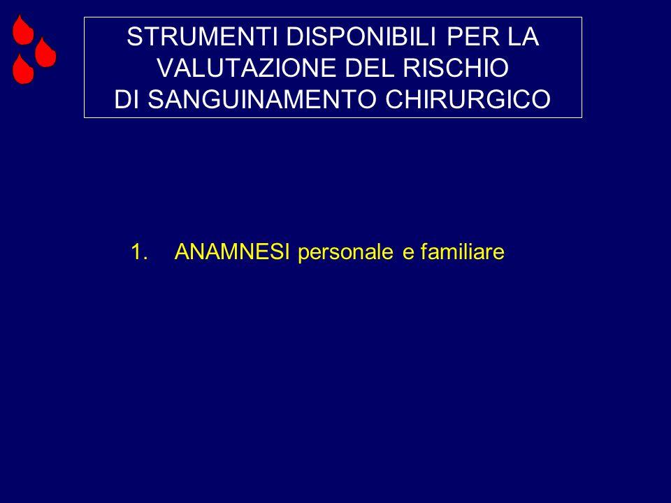 STRUMENTI DISPONIBILI PER LA VALUTAZIONE DEL RISCHIO DI SANGUINAMENTO CHIRURGICO 1.ANAMNESI personale e familiare