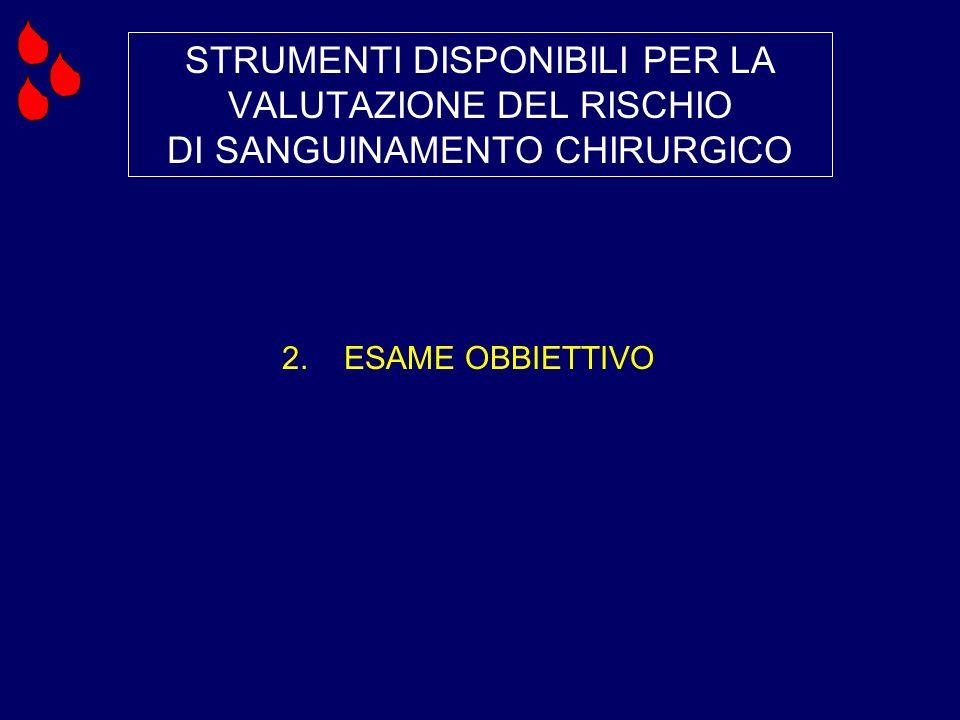 STRUMENTI DISPONIBILI PER LA VALUTAZIONE DEL RISCHIO DI SANGUINAMENTO CHIRURGICO 2. ESAME OBBIETTIVO