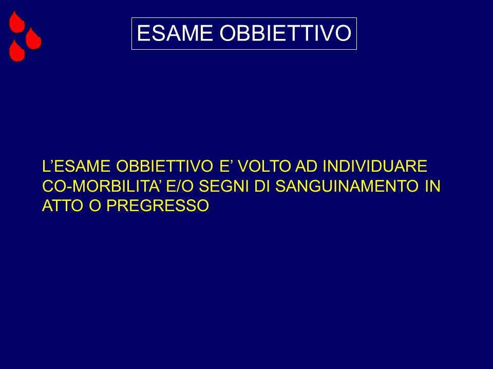 ESAME OBBIETTIVO LESAME OBBIETTIVO E VOLTO AD INDIVIDUARE CO-MORBILITA E/O SEGNI DI SANGUINAMENTO IN ATTO O PREGRESSO