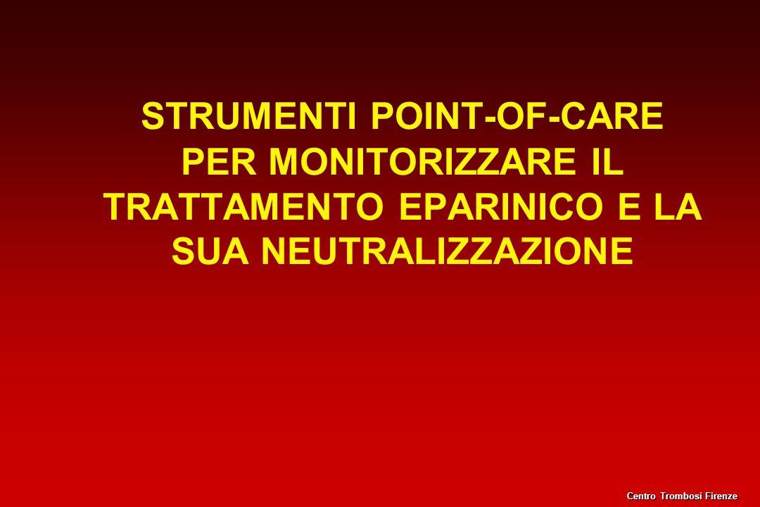 STRUMENTI POINT-OF-CARE PER MONITORIZZARE IL TRATTAMENTO EPARINICO E LA SUA NEUTRALIZZAZIONE Centro Trombosi Firenze
