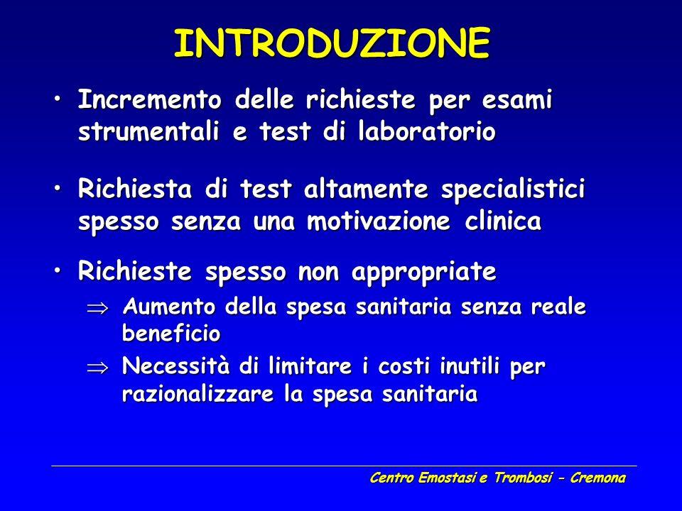 Centro Emostasi e Trombosi - Cremona INTRODUZIONE Incremento delle richieste per esami strumentali e test di laboratorioIncremento delle richieste per