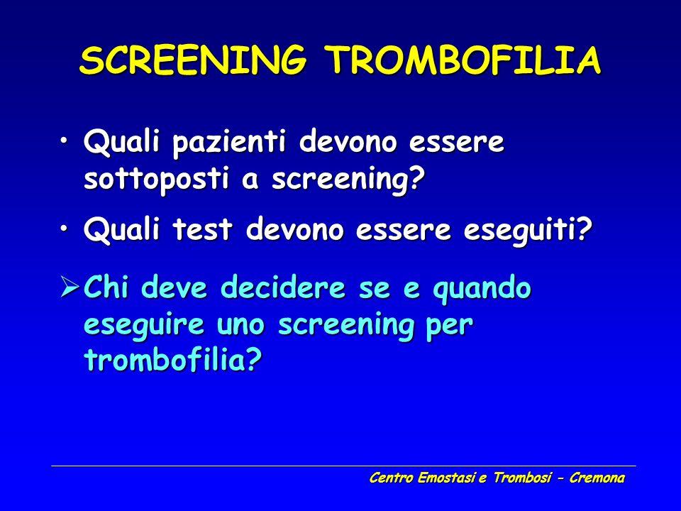 Centro Emostasi e Trombosi - Cremona SCREENING TROMBOFILIA Quali pazienti devono essere sottoposti a screening?Quali pazienti devono essere sottoposti