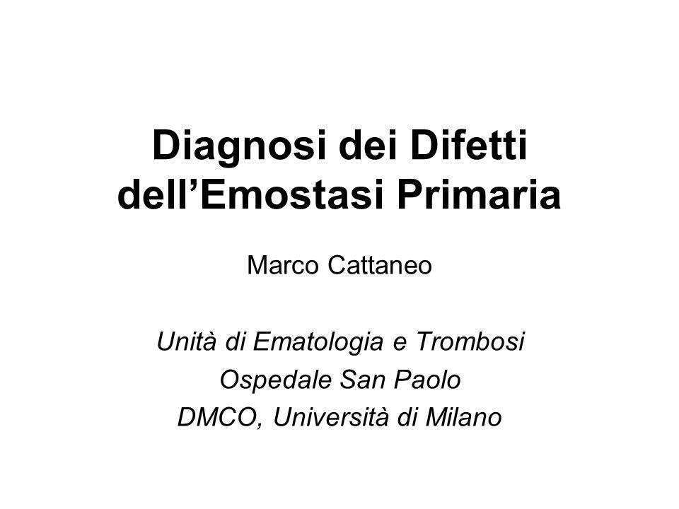 Diagnosi dei Difetti dellEmostasi Primaria Marco Cattaneo Unità di Ematologia e Trombosi Ospedale San Paolo DMCO, Università di Milano