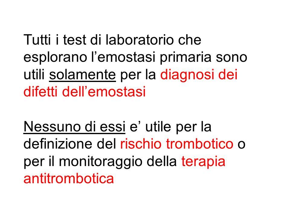 Tutti i test di laboratorio che esplorano lemostasi primaria sono utili solamente per la diagnosi dei difetti dellemostasi Nessuno di essi e utile per