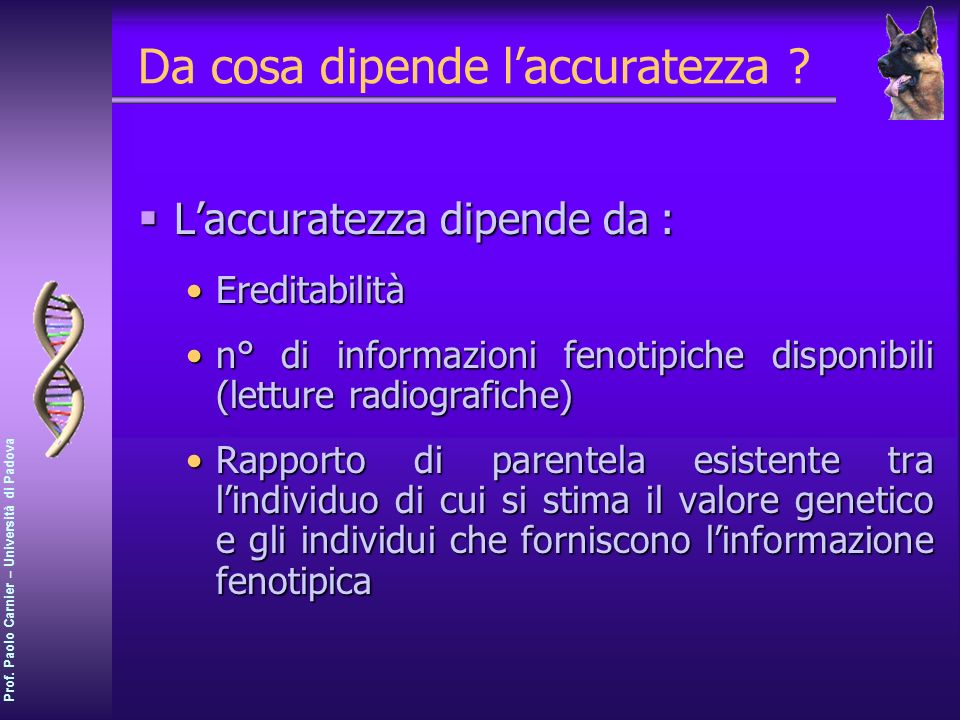 Prof. Paolo Carnier – Università di Padova Da cosa dipende laccuratezza ? Laccuratezza dipende da : Laccuratezza dipende da : EreditabilitàEreditabili