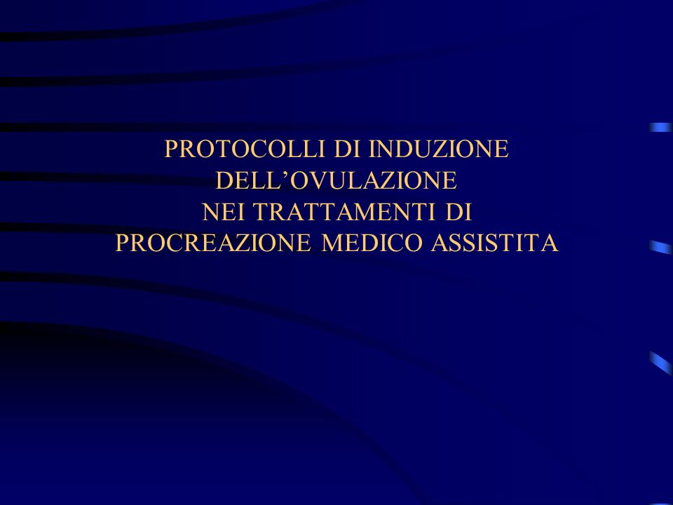 PROTOCOLLI DI INDUZIONE DELLOVULAZIONE NEI TRATTAMENTI DI PROCREAZIONE MEDICO ASSISTITA