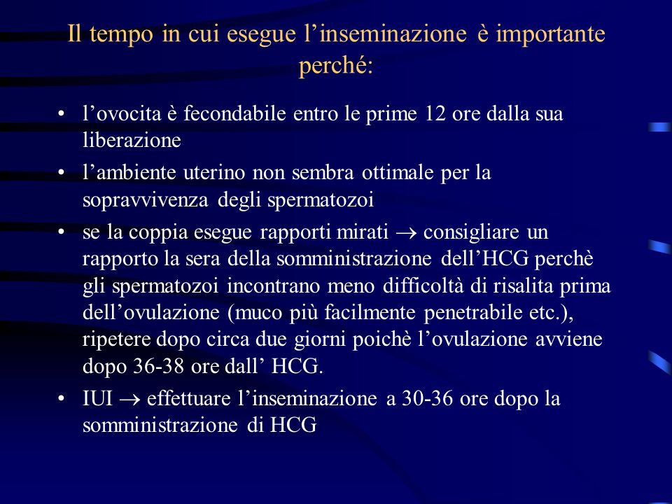 Il tempo in cui esegue linseminazione è importante perché: lovocita è fecondabile entro le prime 12 ore dalla sua liberazione lambiente uterino non se