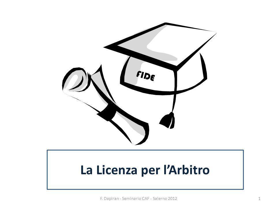 F. Dapiran - Seminario CAF - Salerno 20121 La Licenza per lArbitro FIDE