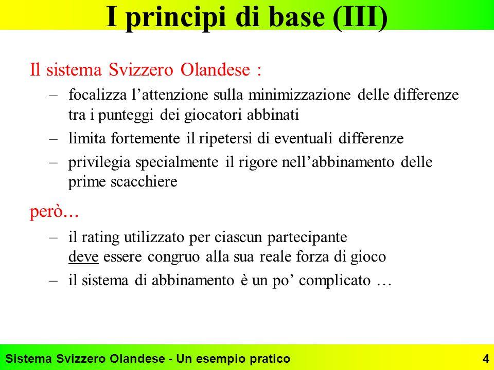 Sistema Svizzero Olandese - Un esempio pratico4 I principi di base (III) Il sistema Svizzero Olandese : –focalizza lattenzione sulla minimizzazione de