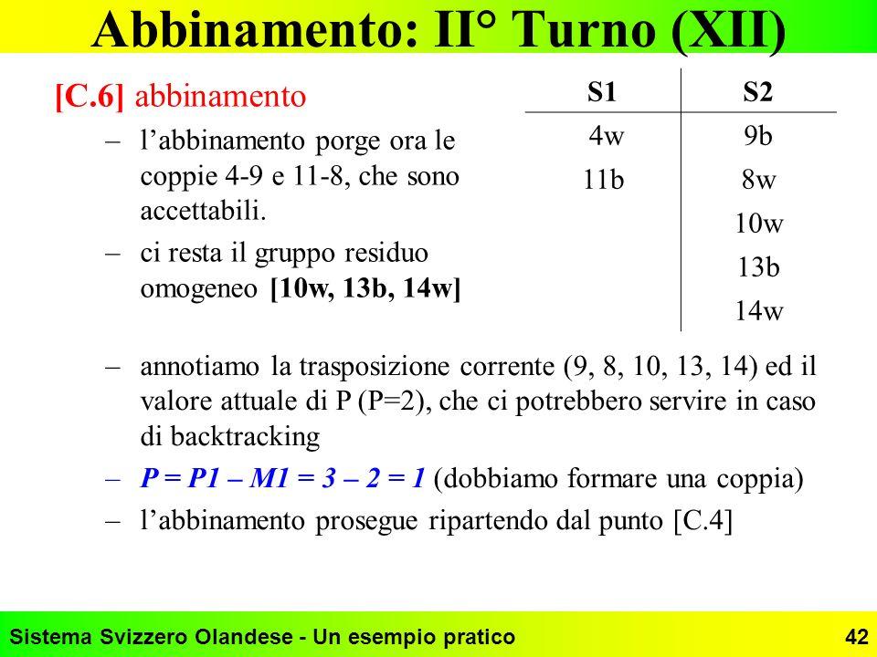 Sistema Svizzero Olandese - Un esempio pratico42 Abbinamento: II° Turno (XII) S1S2 4w9b 11b8w 10w 13b 14w [C.6] abbinamento –labbinamento porge ora le