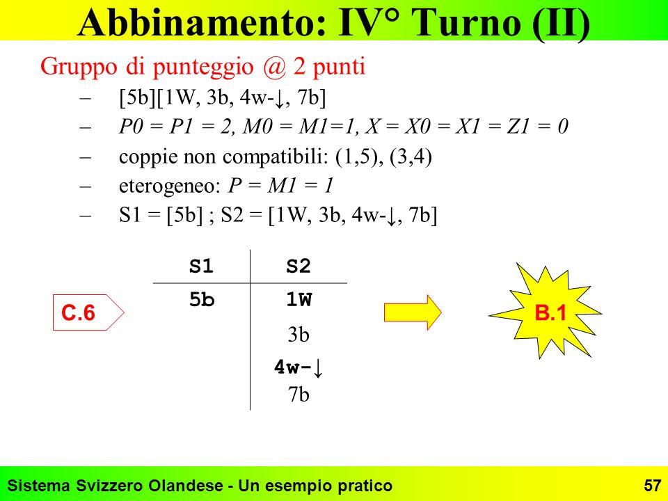 Sistema Svizzero Olandese - Un esempio pratico57 Abbinamento: IV° Turno (II) Gruppo di punteggio @ 2 punti –[5b][1W, 3b, 4w-, 7b] –P0 = P1 = 2, M0 = M