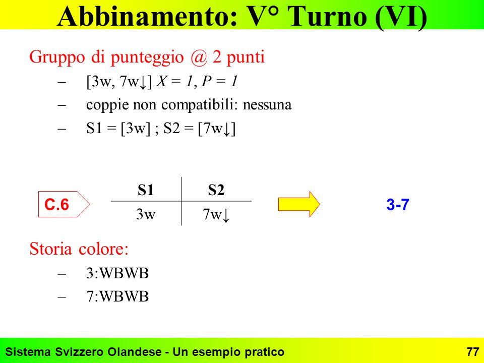 Sistema Svizzero Olandese - Un esempio pratico77 Abbinamento: V° Turno (VI) Gruppo di punteggio @ 2 punti –[3w, 7w] X = 1, P = 1 –coppie non compatibi