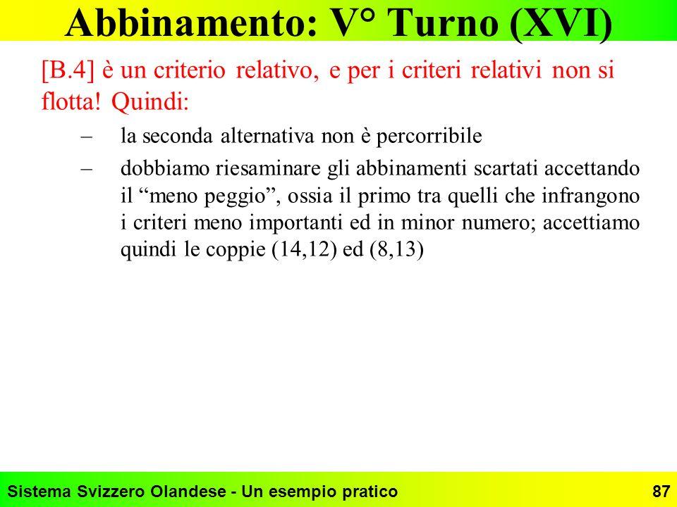 Sistema Svizzero Olandese - Un esempio pratico87 Abbinamento: V° Turno (XVI) [B.4] è un criterio relativo, e per i criteri relativi non si flotta! Qui