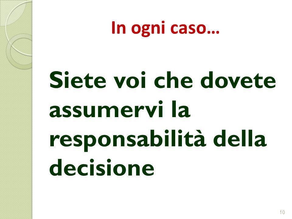 In ogni caso… Siete voi che dovete assumervi la responsabilità della decisione 10