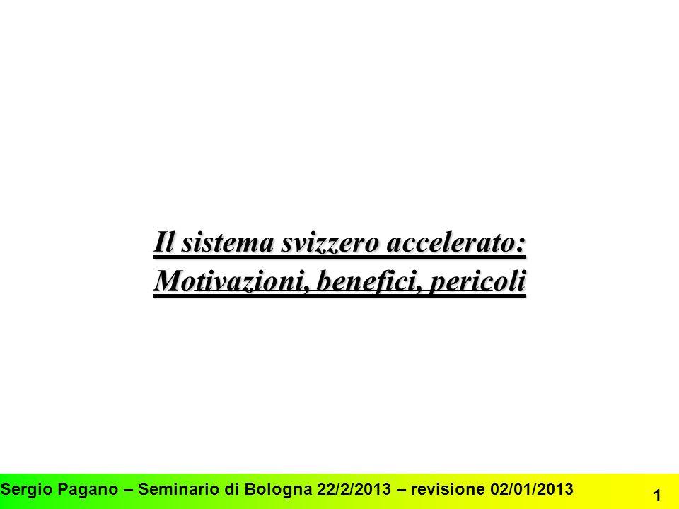 Il sistema svizzero accelerato: Motivazioni, benefici, pericoli Sergio Pagano – Seminario di Bologna 22/2/2013 – revisione 02/01/2013 1