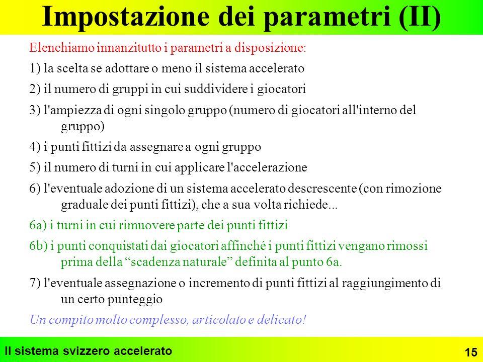 Impostazione dei parametri (II) Il sistema svizzero accelerato Elenchiamo innanzitutto i parametri a disposizione: 1) la scelta se adottare o meno il