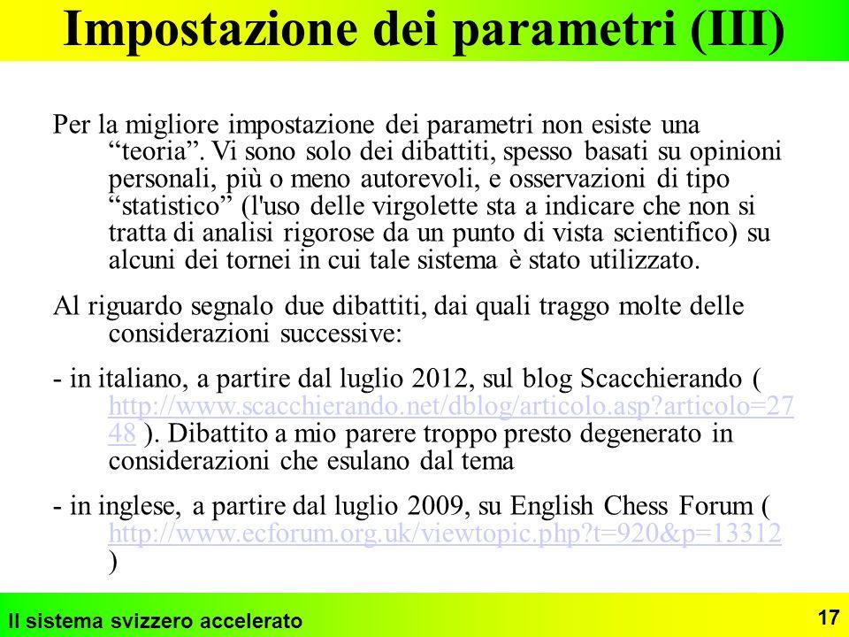 Il sistema svizzero accelerato 17 Impostazione dei parametri (III) Per la migliore impostazione dei parametri non esiste una teoria. Vi sono solo dei