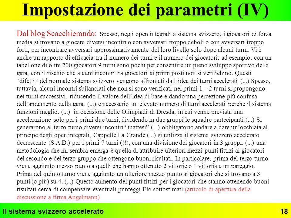 Il sistema svizzero accelerato18 Impostazione dei parametri (IV) Dal blog Scacchierando: Spesso, negli open integrali a sistema svizzero, i giocatori