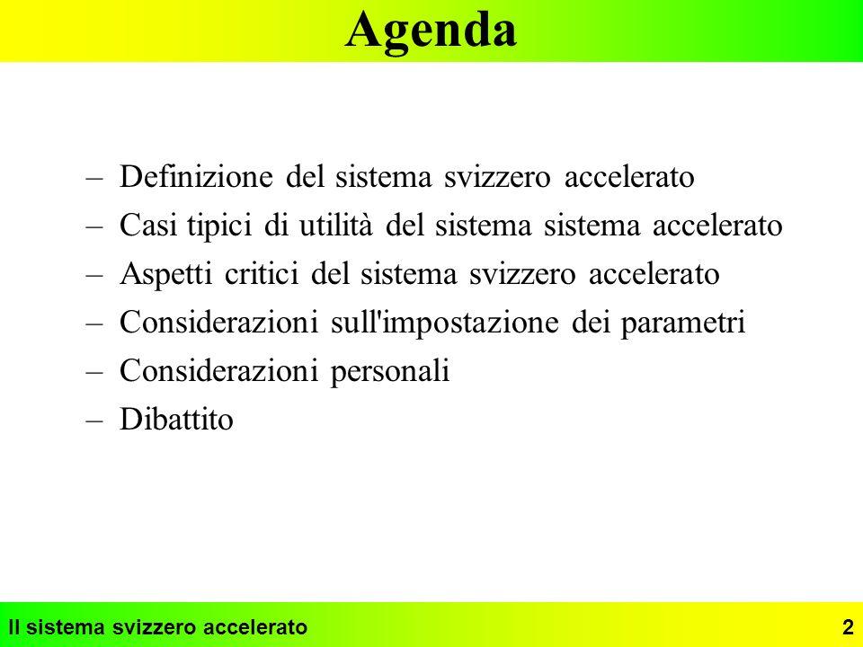 Il sistema svizzero accelerato2 Agenda –Definizione del sistema svizzero accelerato –Casi tipici di utilità del sistema sistema accelerato –Aspetti cr
