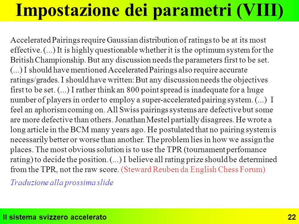 Il sistema svizzero accelerato22 Impostazione dei parametri (VIII) Accelerated Pairings require Gaussian distribution of ratings to be at its most eff