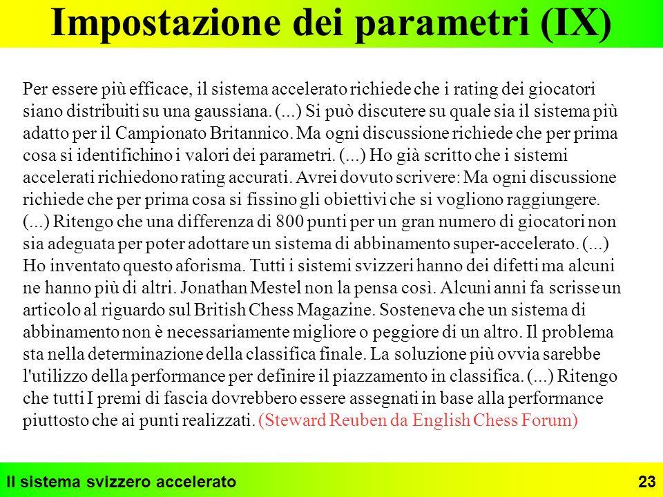 Il sistema svizzero accelerato23 Impostazione dei parametri (IX) Per essere più efficace, il sistema accelerato richiede che i rating dei giocatori si