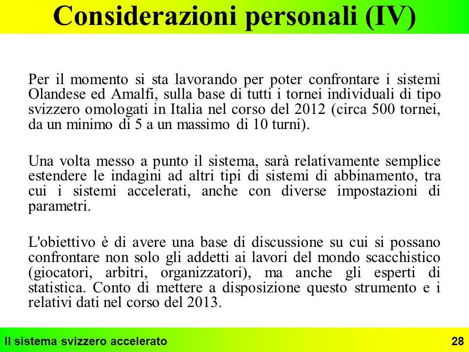 Il sistema svizzero accelerato28 Considerazioni personali (IV) Per il momento si sta lavorando per poter confrontare i sistemi Olandese ed Amalfi, sul