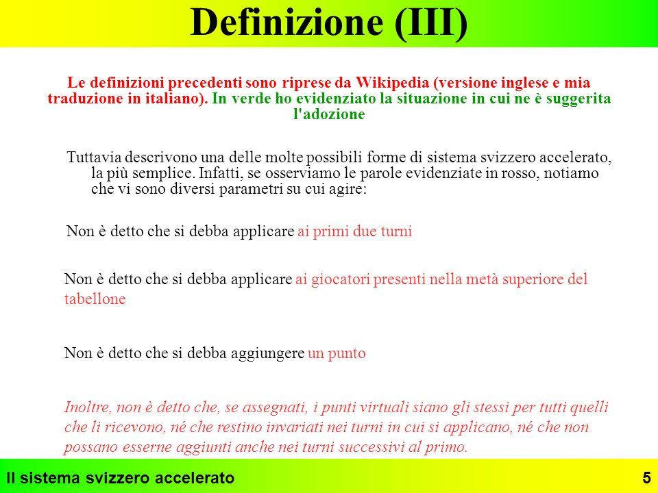 Il sistema svizzero accelerato5 Definizione (III) Le definizioni precedenti sono riprese da Wikipedia (versione inglese e mia traduzione in italiano).