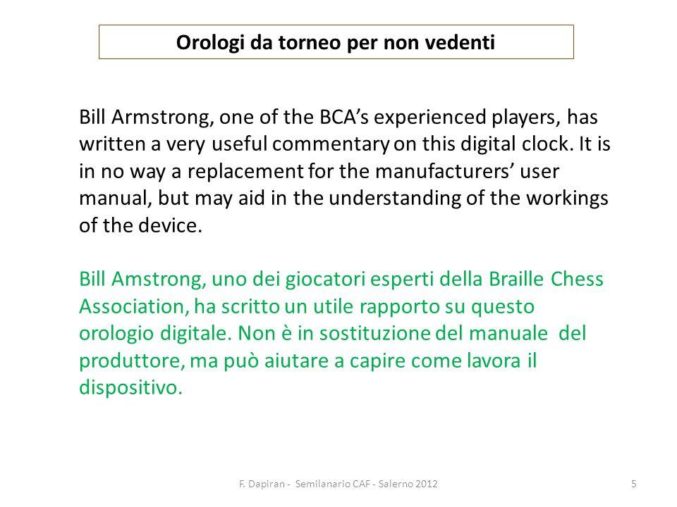 F. Dapiran - Semilanario CAF - Salerno 20125 Orologi da torneo per non vedenti Bill Armstrong, one of the BCAs experienced players, has written a very