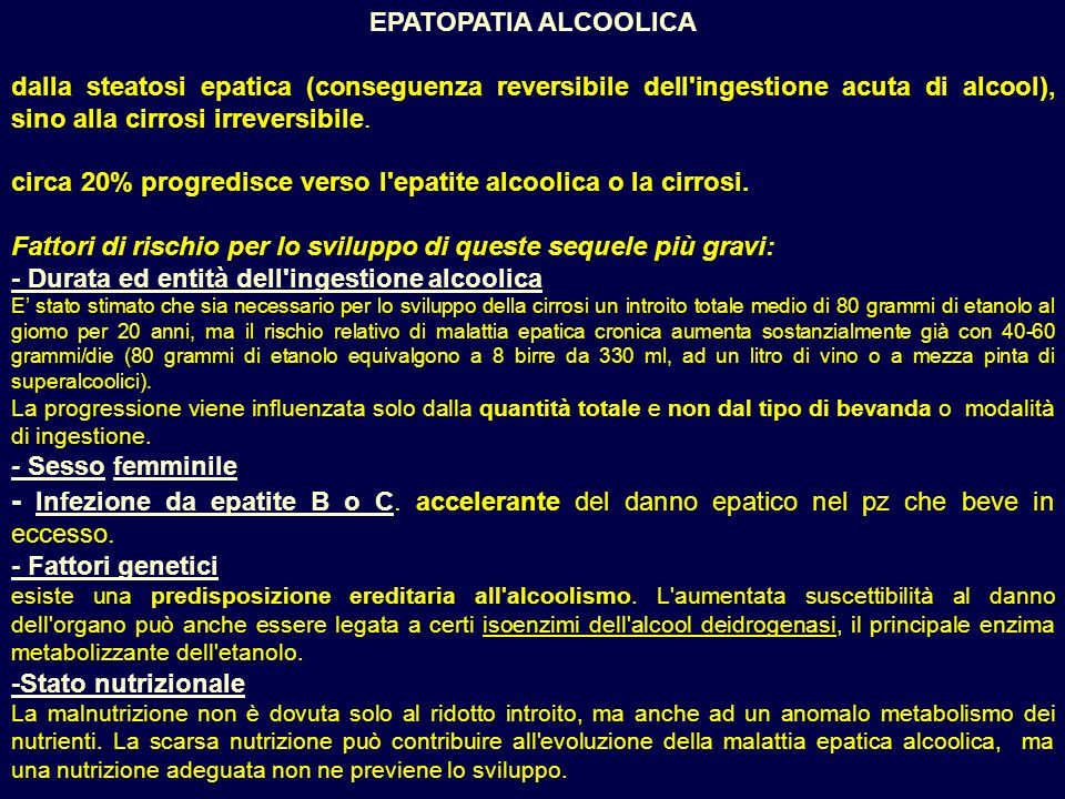 EPATOPATIA ALCOOLICA dalla steatosi epatica (conseguenza reversibile dell'ingestione acuta di alcool), sino alla cirrosi irreversibile. circa 20% prog
