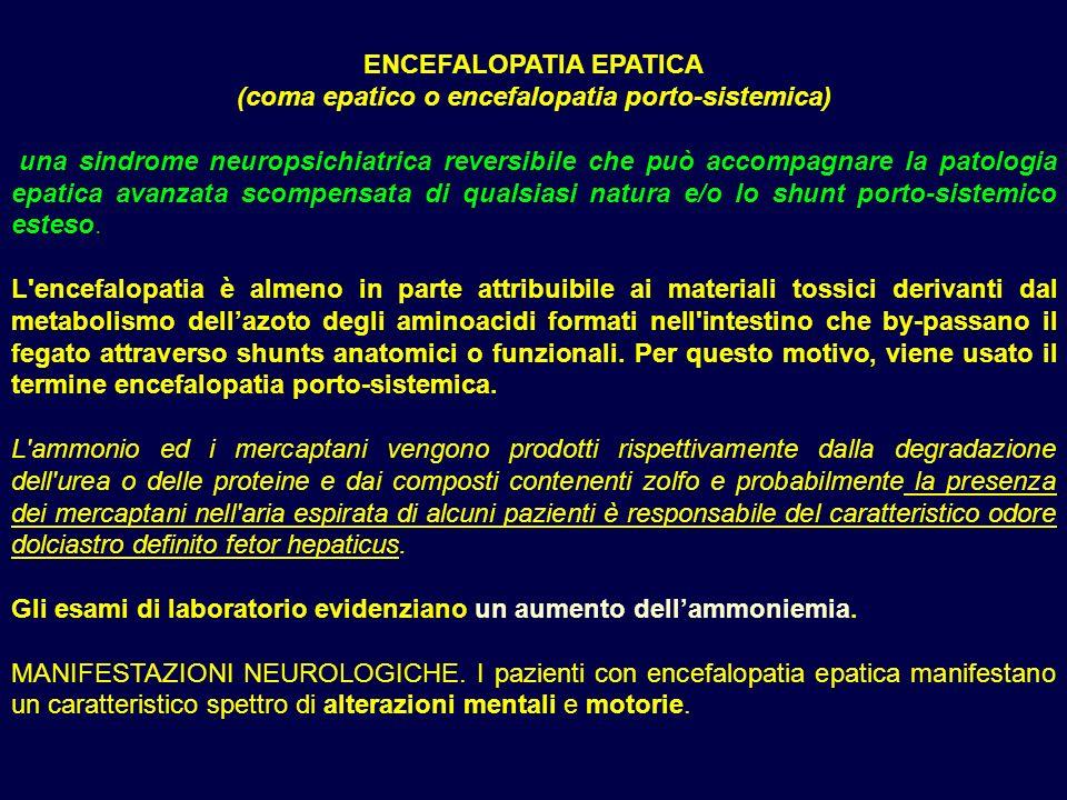 ENCEFALOPATIA EPATICA (coma epatico o encefalopatia porto-sistemica) una sindrome neuropsichiatrica reversibile che può accompagnare la patologia epat