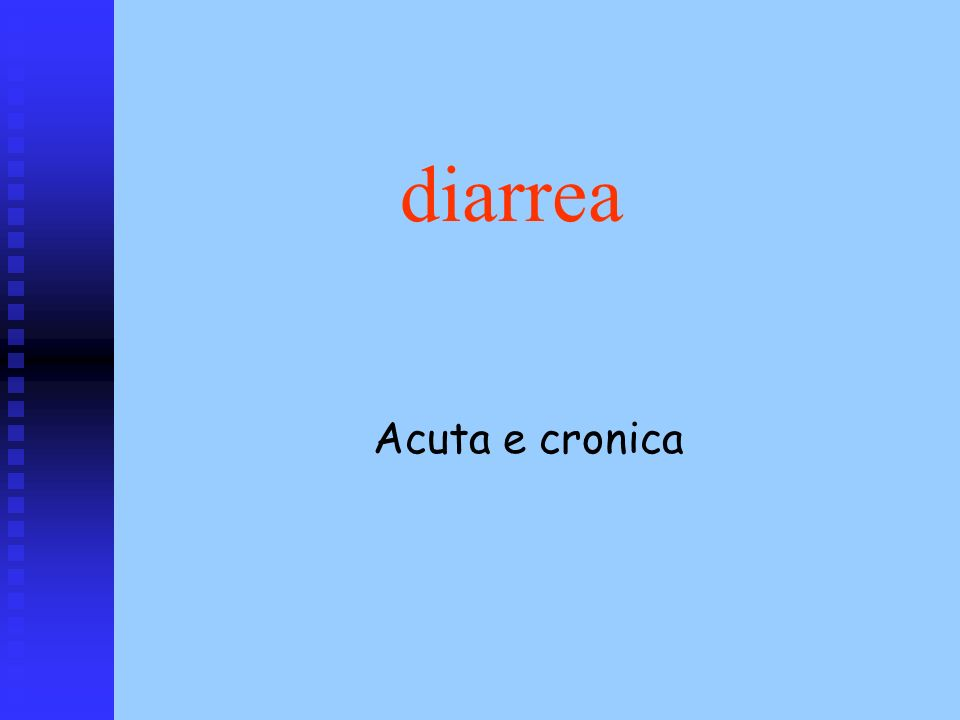 diarrea Acuta e cronica