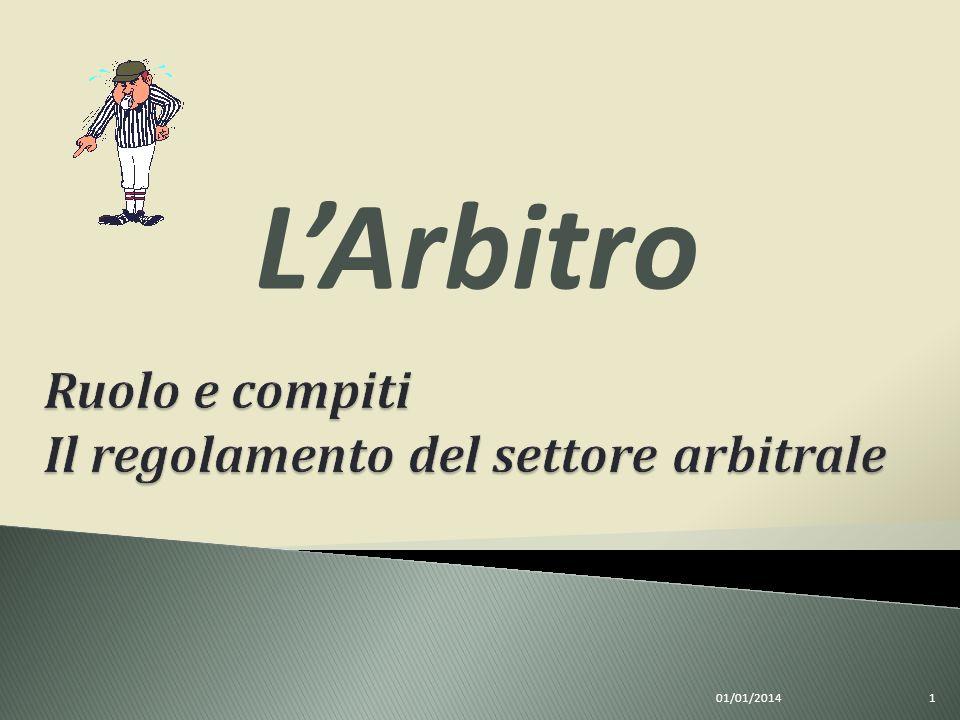 Compiti, ruolo, doveri e incompatibilità dell arbitro: cenni dal Regolamento del Settore Arbitrale.