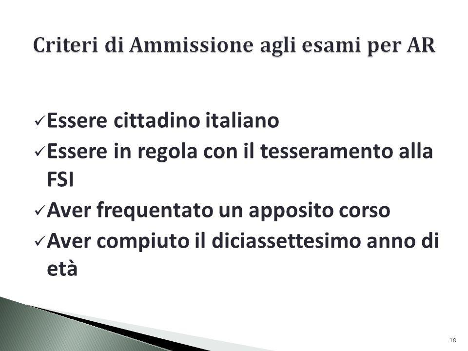 Essere cittadino italiano Essere in regola con il tesseramento alla FSI Aver frequentato un apposito corso Aver compiuto il diciassettesimo anno di età 18