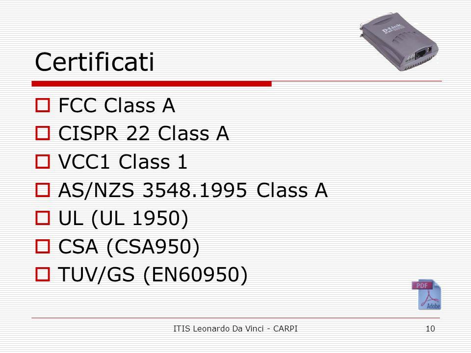 ITIS Leonardo Da Vinci - CARPI10 Certificati FCC Class A CISPR 22 Class A VCC1 Class 1 AS/NZS 3548.1995 Class A UL (UL 1950) CSA (CSA950) TUV/GS (EN60