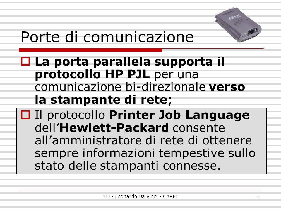 ITIS Leonardo Da Vinci - CARPI3 Porte di comunicazione La porta parallela supporta il protocollo HP PJL per una comunicazione bi-direzionale verso la