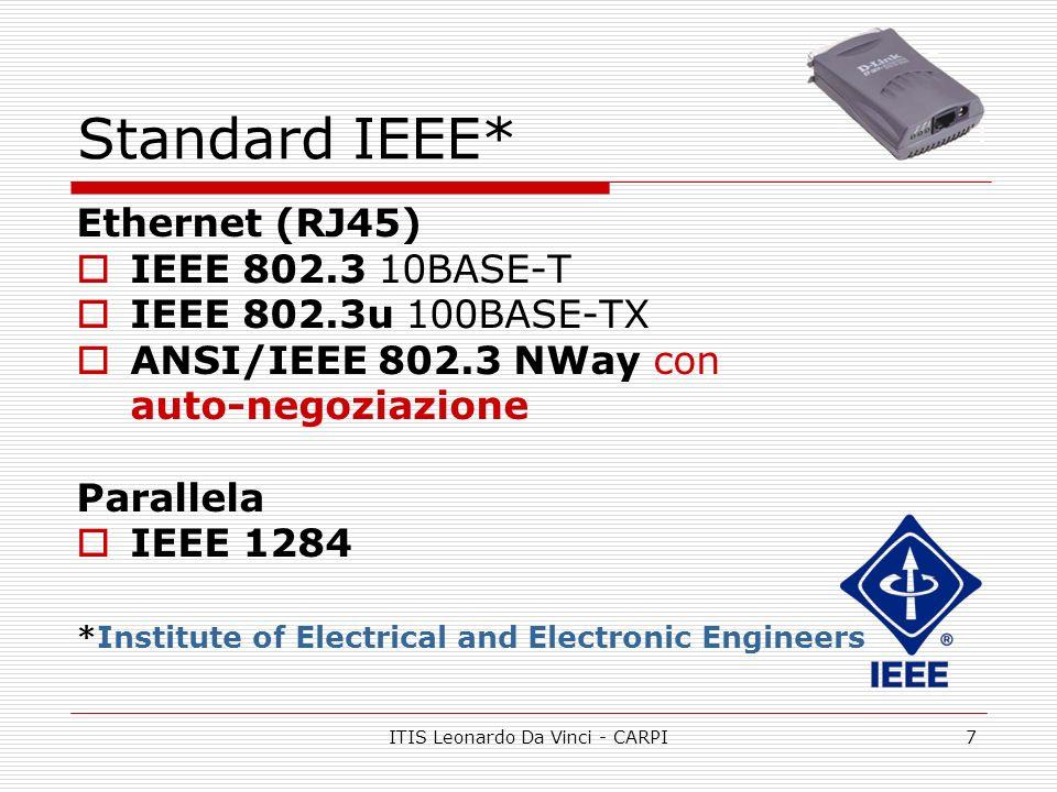 ITIS Leonardo Da Vinci - CARPI7 Standard IEEE* Ethernet (RJ45) IEEE 802.3 10BASE-T IEEE 802.3u 100BASE-TX ANSI/IEEE 802.3 NWay con auto-negoziazione P