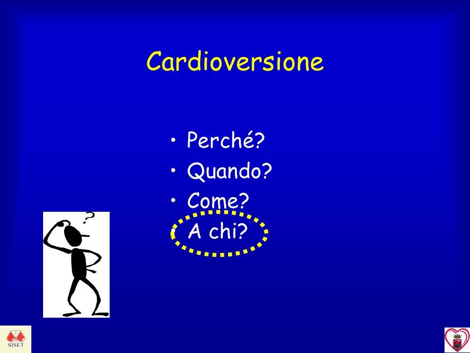 Cardioversione Perché? Quando? Come? A chi?